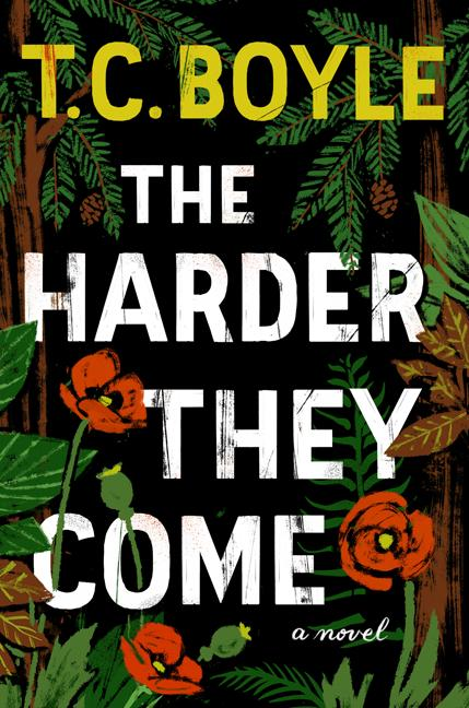 The Harder They Come. T. Coraghessan Boyle