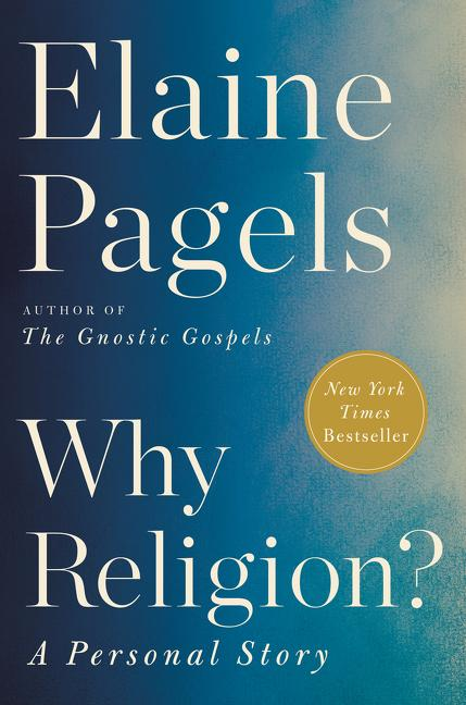 Why Religion?: A Personal Story. Elaine Pagels.