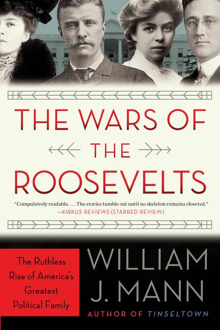 The Wars of the Roosevelts. William J. Mann.