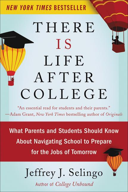 There Is Life After College: What Parents and Students Should Know About Navigating School to...