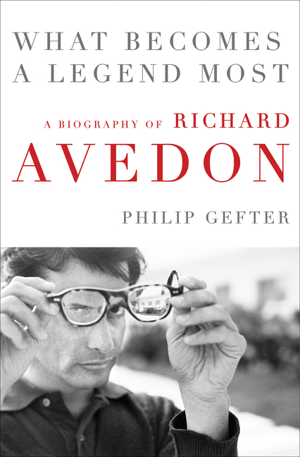 What Becomes a Legend Most: A Biography of Richard Avedon. Philip Gefter