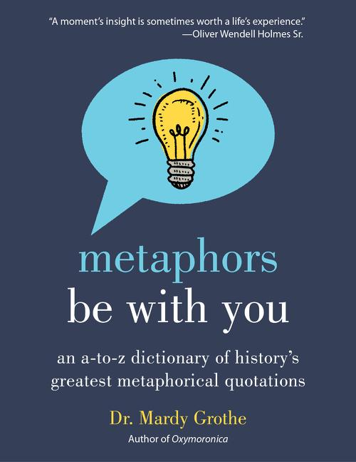 Metaphors Be with You. Mardy Grothe