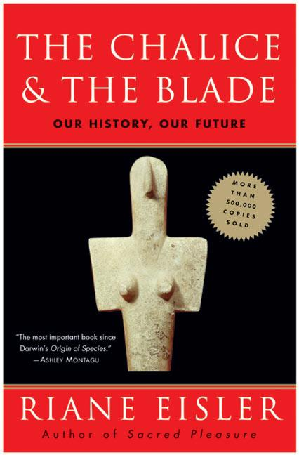The Chalice and the Blade: Our History, Our Future. RIANE EISLER.