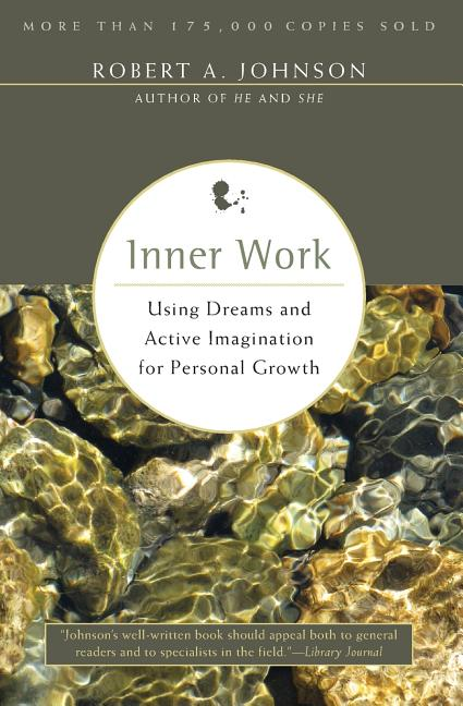 Inner Work: Using Dreams and Creative Imagination for Personal Growth and Integration. Robert A....