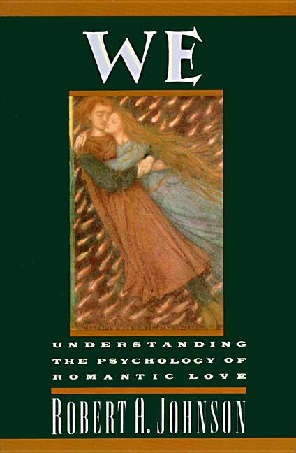 We: Understanding the Psychology of Romantic Love. ROBERT A. JOHNSON