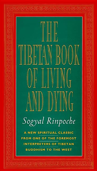 The Tibetan Book of Living and Dying: A New Spiritual Classic from One of the Foremost Interpreters of Tibetan Buddhism to the West. Sogyal Rinpoche Andrew Harvey.
