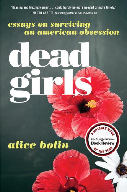 Dead Girls: Essays on Surviving American Culture. Alice Bolin.
