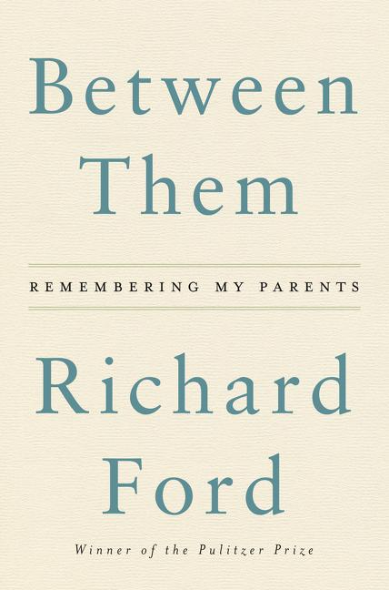 Between Them. Richard Ford.