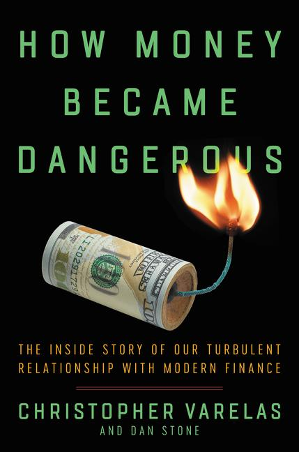 How Money Became Dangerous: The Inside Story of Our Turbulent Relationship with Modern Finance....