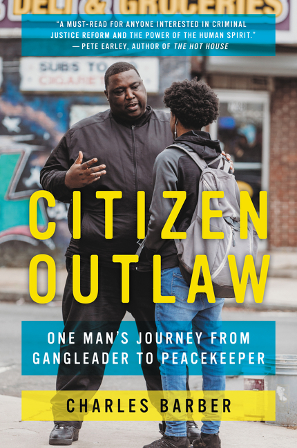Citizen Outlaw: One Man's Journey from Gangleader to Peacekeeper. Charles Barber