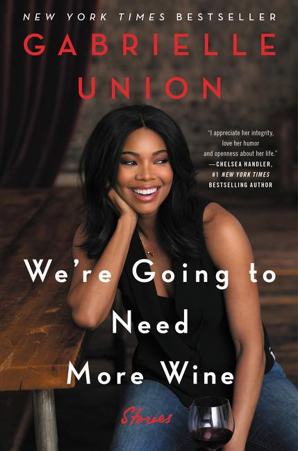 We're Going to Need More Wine: Stories that are Funny, Complicated, and True. Gabrielle Union.