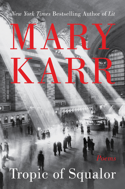 Tropic of Squalor: Poems. Mary Karr.