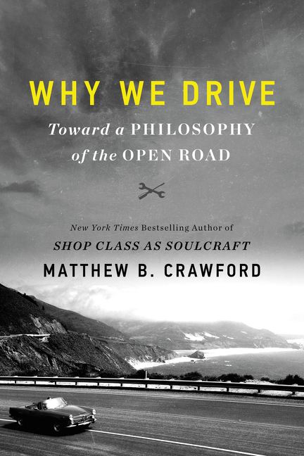Why We Drive: Toward a Philosophy of the Open Road. Matthew B. Crawford.