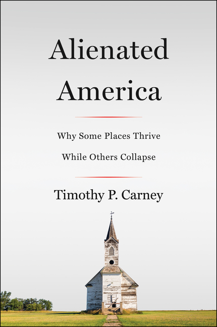 Alienated America: Why Some Places Thrive While Others Collapse. Timothy P. Carney.