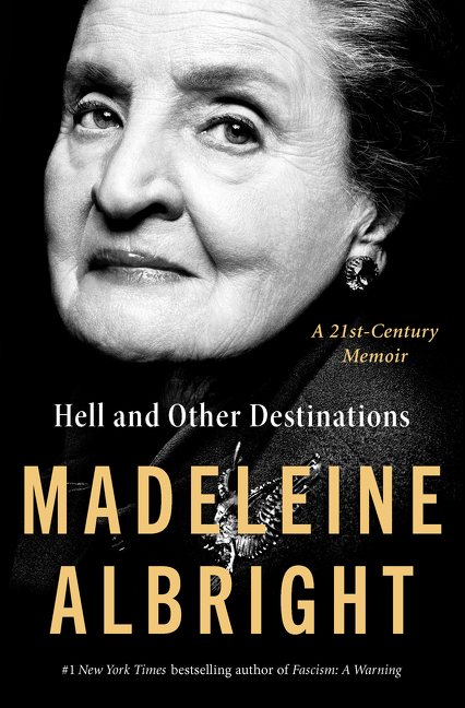Hell and Other Destinations: A 21st-Century Memoir. Madeleine Albright.