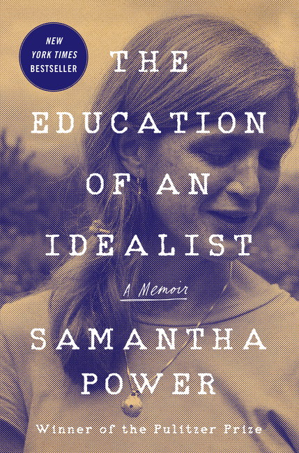 The Education of an Idealist: A Memoir. Samantha Power