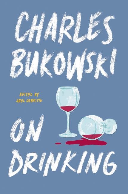 On Drinking. Charles Bukowski.