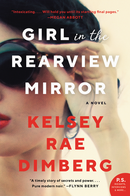 Girl in the Rearview Mirror: A Novel. Kelsey Rae Dimberg