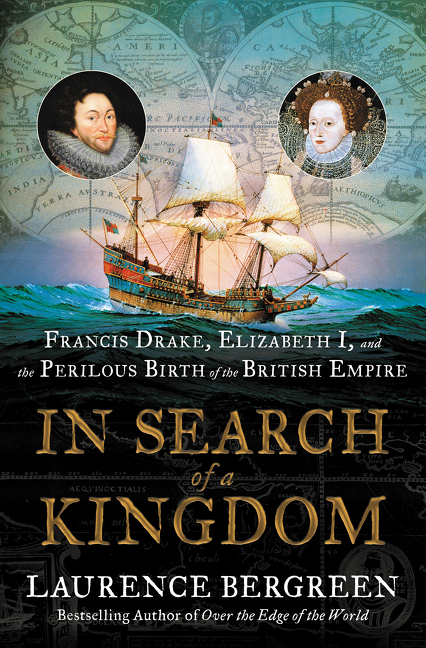 In Search of a Kingdom: Francis Drake, Elizabeth I, and the Perilous Birth of the British Empire....