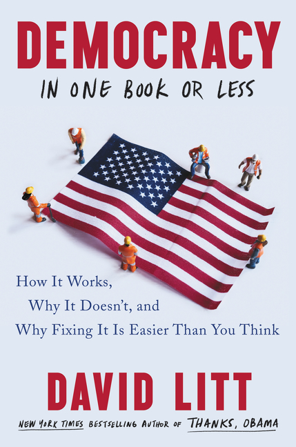 Democracy in One Book or Less: How It Works, Why It Doesn't, and Why Fixing It Is Easier Than You...