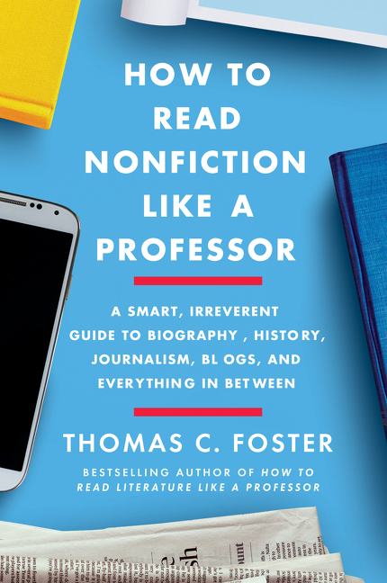 How to Read Nonfiction Like a Professor: A Smart, Irreverent Guide to Biography, History,...
