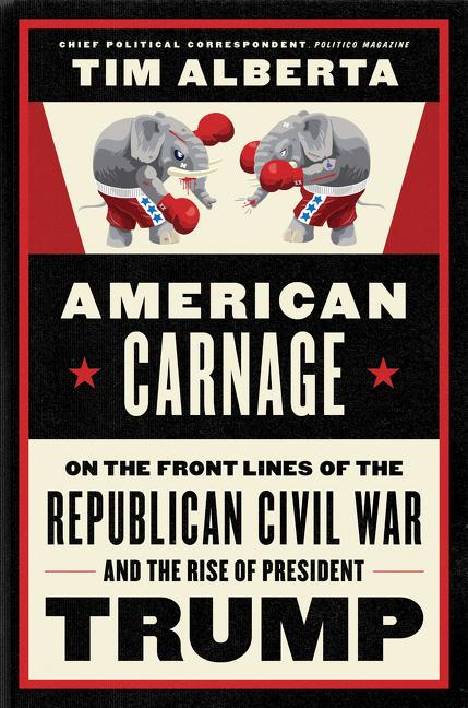 American Carnage: On the Front Lines of the Republican Civil War and the Rise of President Trump....