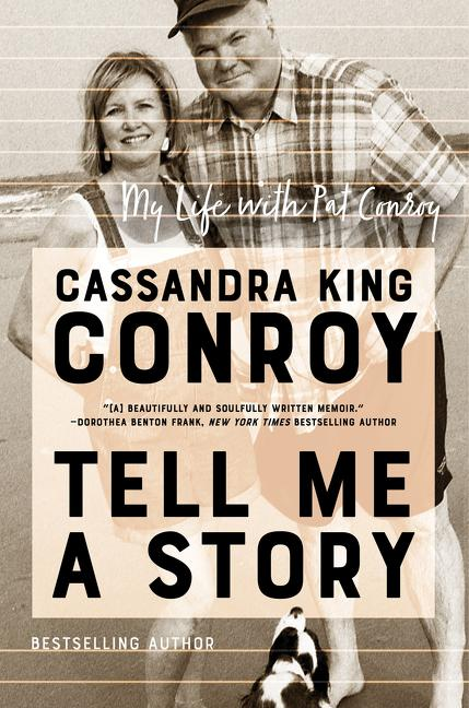 Tell Me a Story: My Life with Pat Conroy. Cassandra King Conroy