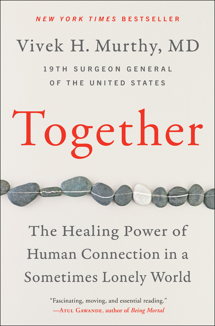 Together: The Healing Power of Human Connection in a Sometimes Lonely World. Vivek H. Murthy M. D