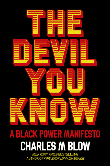 Devil You Know: A Black Power Manifesto. Charles M. Blow