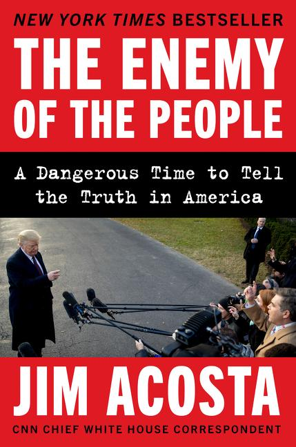 The Enemy of the People. Jim Acosta