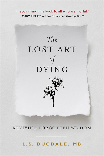 The Lost Art of Dying: Reviving Forgotten Wisdom. L. S. Dugdale.