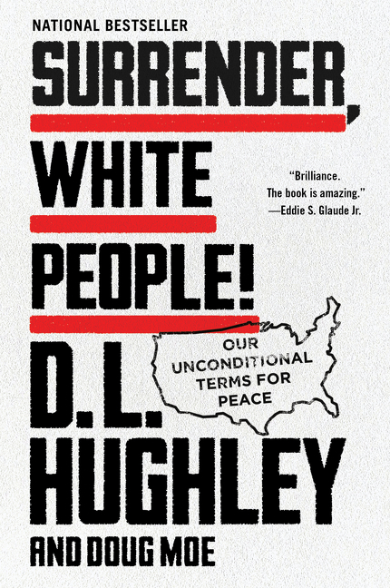 Surrender, White People!: Our Unconditional Terms for Peace. D. L. Hughley, Doug, Moe