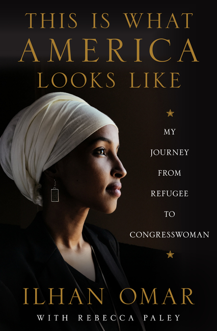 This Is What America Looks Like: My Journey from Refugee to Congresswoman. Ilhan Omar.