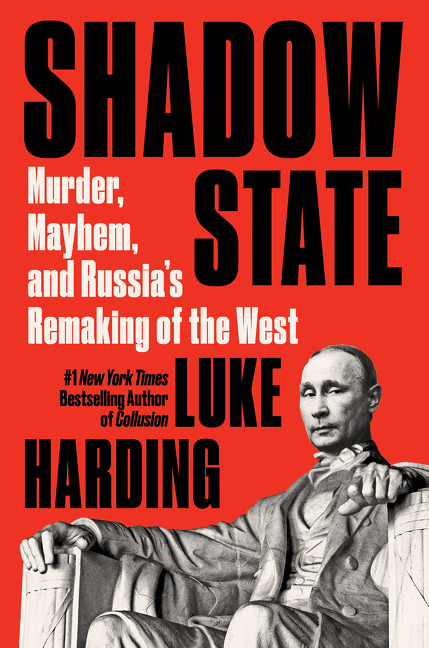 Shadow State: Murder, Mayhem, and Russia's Remaking of the West. Luke Harding