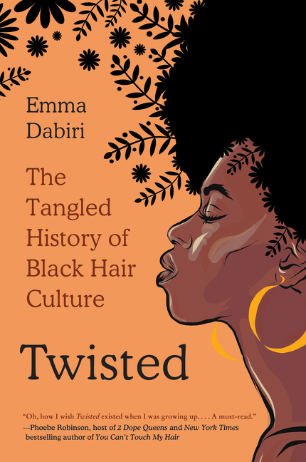 Twisted: The Tangled History of Black Hair Culture. Emma Dabiri