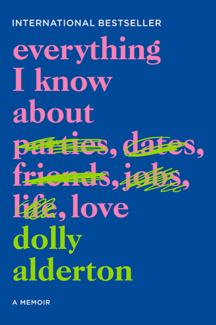 Everything I Know About Love: A Memoir. Dolly Alderton