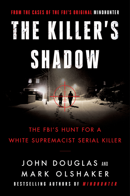 Killer's Shadow: The Fbi's Hunt for a White Supremacist Serial Killer. John E Douglas, Mark,...
