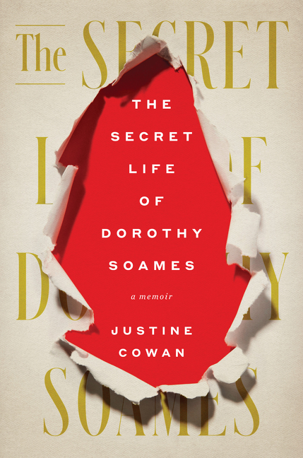 The Secret Life of Dorothy Soames: A Memoir. Justine Cowan