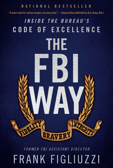 The FBI Way: Inside the Bureau's Code of Excellence. Frank Figliuzzi