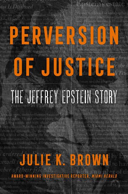 Perversion of Justice: The Jeffrey Epstein Story. Julie K. Brown.