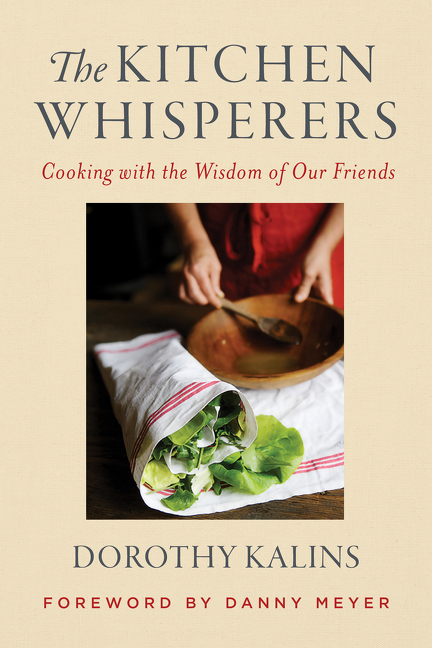 The Kitchen Whisperers: Cooking with the Wisdom of Our Friends. Dorothy Kalins.
