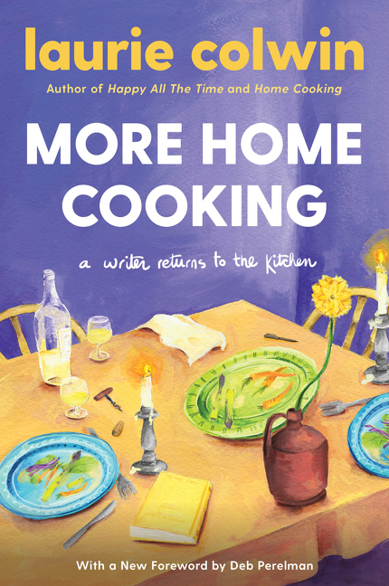 More Home Cooking: A Writer Returns to the Kitchen. Laurie Colwin.
