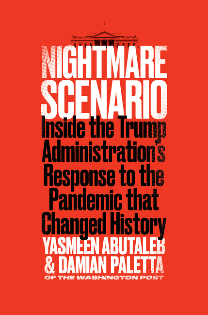 Nightmare Scenario: Inside the Trump Administration's Response to the Pandemic That Changed History. Yasmeen Abutaleb, Damian, Paletta.