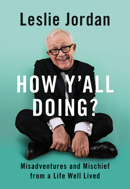 How Y'all Doing?: Misadventures and Mischief from a Life Well Lived. Leslie Jordan