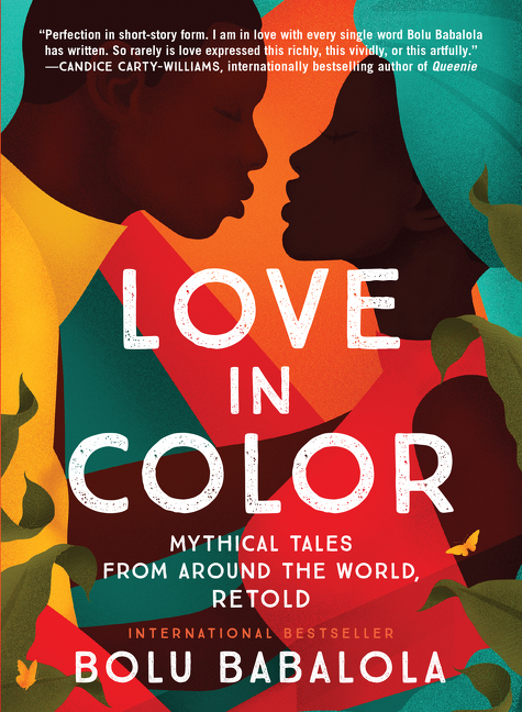 Love in Color: Mythical Tales from Around the World, Retold. Bolu Babalola