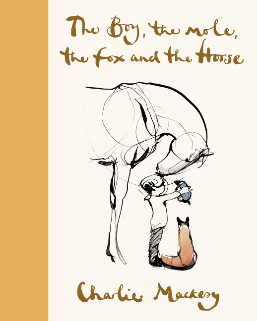 The Boy, the Mole, the Fox and the Horse Deluxe (Yellow) Edition. Charlie Mackesy.