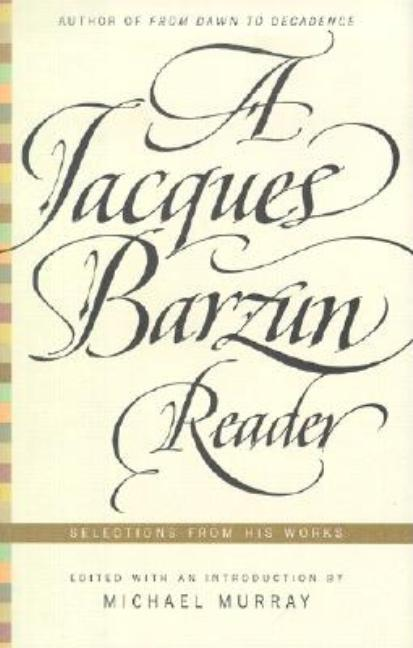 A Jacques Barzun Reader: Selections from His Works. Jacques Barzun