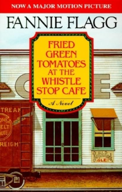 Fried Green Tomatoes at the Whistle Stop Cafe. FANNIE FLAGG.