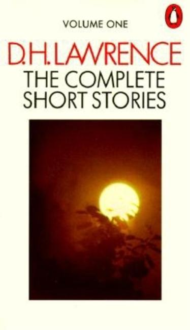 D. H. Lawrence: The Complete Short Stories: Volume 1. D. H. Lawrence