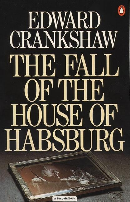 Fall of the House of Habsburg. EDWARD CRANKSHAW